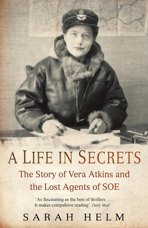 A Life in Secrets: The Story of Vera Atkins and SOE's Lost Agents of SOE